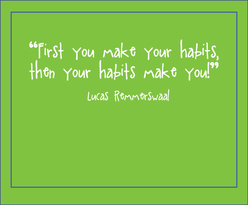 First you make your habits