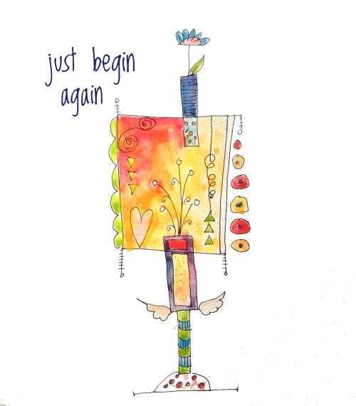 Just begin again